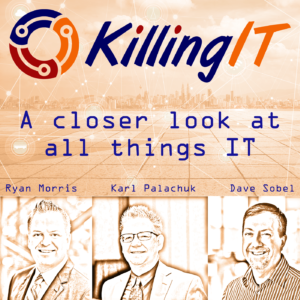 The Killing IT Podcast - with Ryan Morris, Karl Palachuk, and Dave Sobel